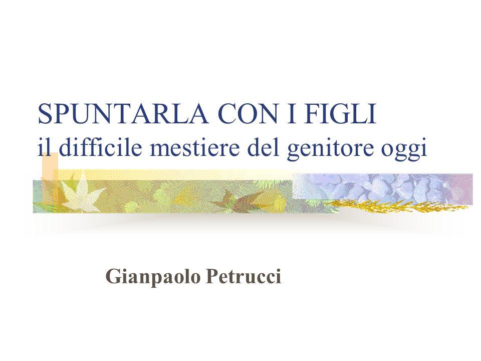 SPUNTARLA CON I FIGLI il difficile mestiere del genitore oggi Gianpaolo Petrucci