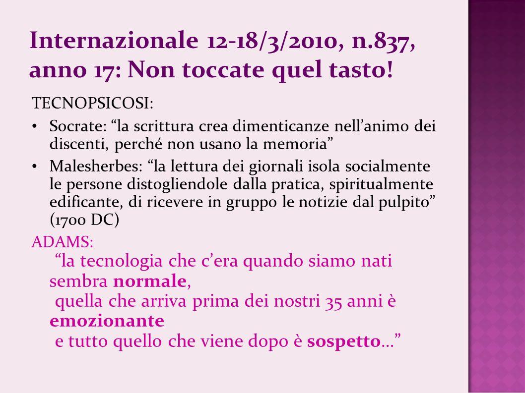 Internazionale 12-18/3/2010, n.837, anno 17: Non toccate quel tasto! TECNOPSICOSI: Socrate: la scrittura crea dimenticanze nellanimo dei discenti, per