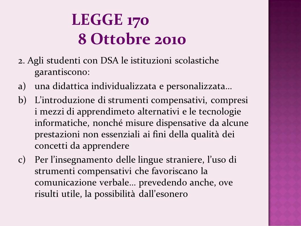 LEGGE 170 8 Ottobre 2010 2. Agli studenti con DSA le istituzioni scolastiche garantiscono: a)una didattica individualizzata e personalizzata… b)Lintro