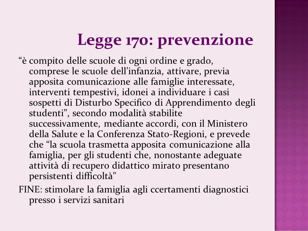 Legge 170: prevenzione è compito delle scuole di ogni ordine e grado, comprese le scuole dellinfanzia, attivare, previa apposita comunicazione alle fa