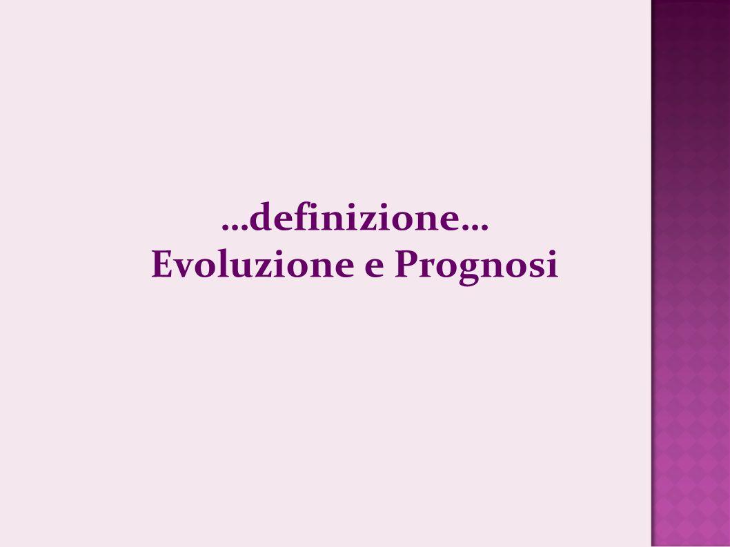 …definizione… Evoluzione e Prognosi