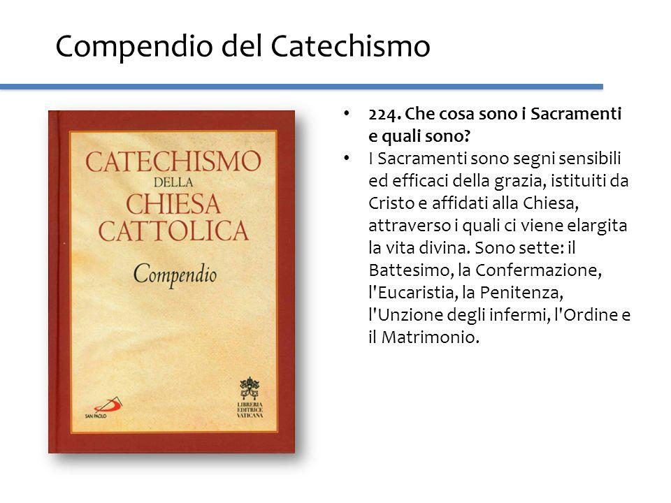 Compendio del Catechismo 224. Che cosa sono i Sacramenti e quali sono? I Sacramenti sono segni sensibili ed efficaci della grazia, istituiti da Cristo