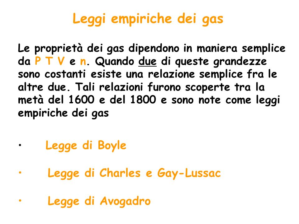 Leggi empiriche dei gas Le proprietà dei gas dipendono in maniera semplice da P T V e n. Quando due di queste grandezze sono costanti esiste una relaz