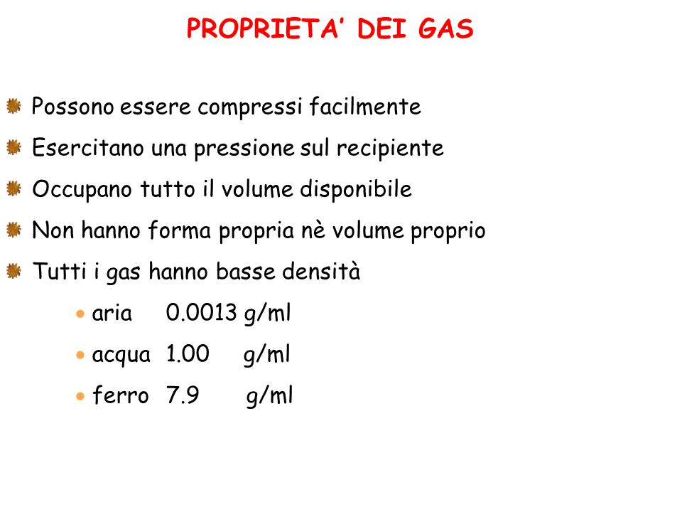 PROPRIETA DEI GAS Possono essere compressi facilmente Esercitano una pressione sul recipiente Occupano tutto il volume disponibile Non hanno forma pro