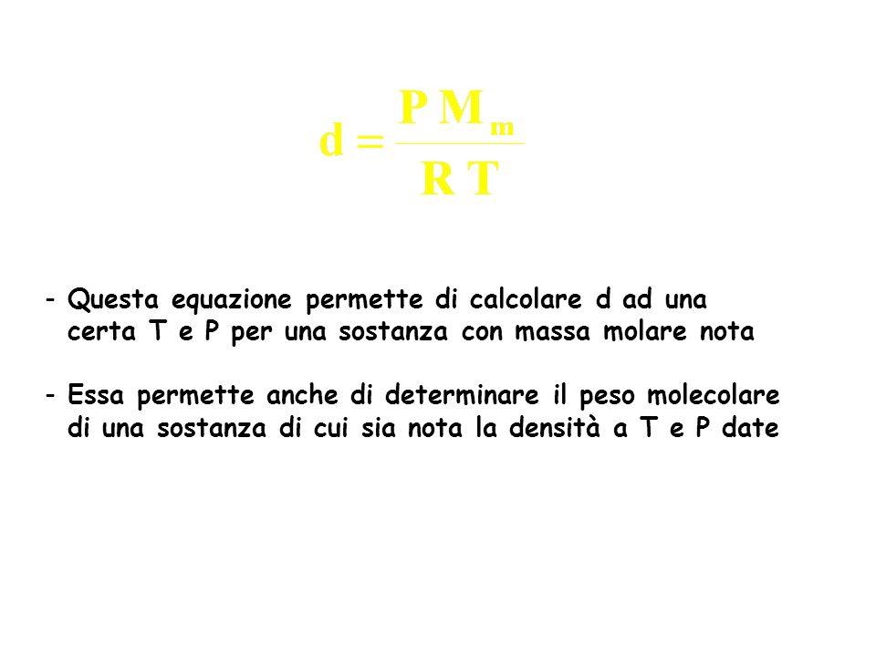 - Questa equazione permette di calcolare d ad una certa T e P per una sostanza con massa molare nota - Essa permette anche di determinare il peso mole