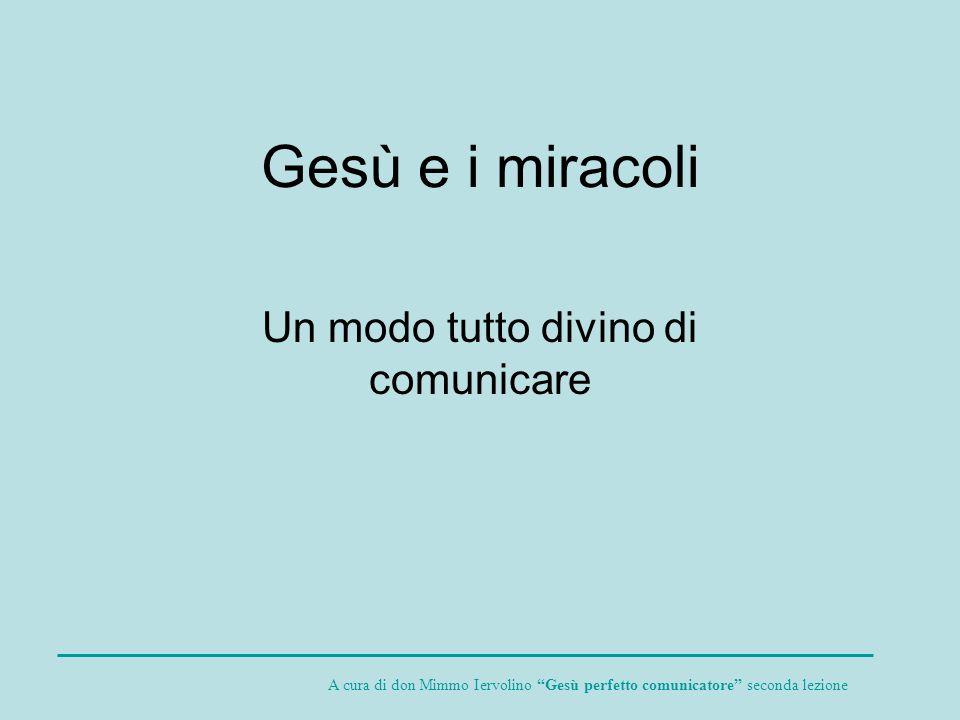 Gesù e i miracoli Un modo tutto divino di comunicare A cura di don Mimmo Iervolino Gesù perfetto comunicatore seconda lezione