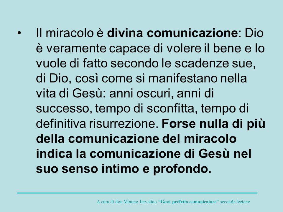 Il miracolo è divina comunicazione: Dio è veramente capace di volere il bene e lo vuole di fatto secondo le scadenze sue, di Dio, così come si manifes