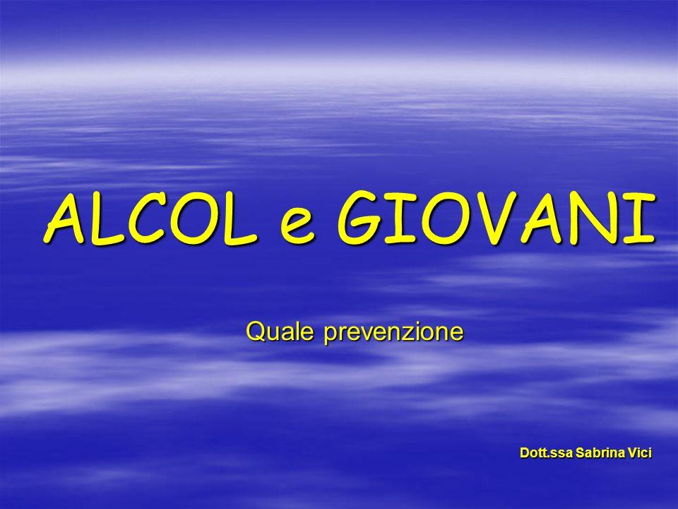 Dott.ssa Sabrina Vici ALCOL e GIOVANI Quale prevenzione Quale prevenzione
