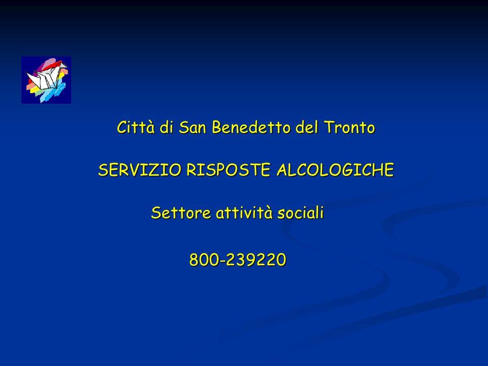 Città di San Benedetto del Tronto Città di San Benedetto del Tronto SERVIZIO RISPOSTE ALCOLOGICHE SERVIZIO RISPOSTE ALCOLOGICHE Settore attività socia