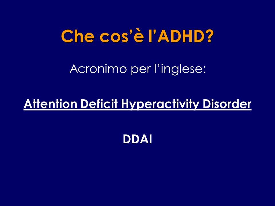 Che cosè lADHD? Acronimo per linglese: Attention Deficit Hyperactivity Disorder DDAI