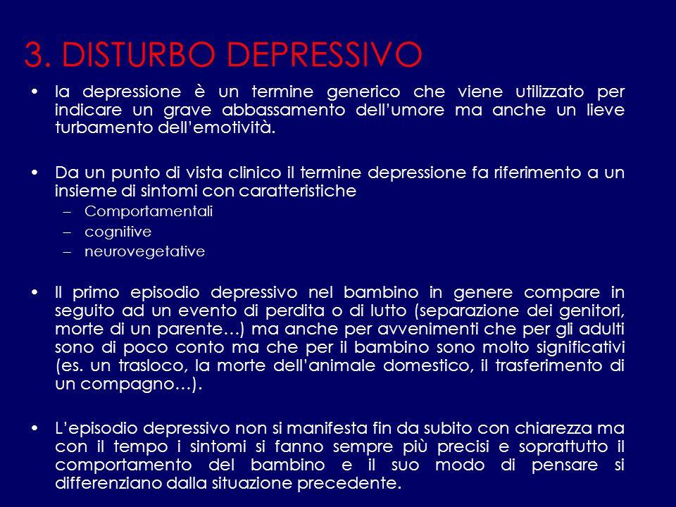 3. DISTURBO DEPRESSIVO la depressione è un termine generico che viene utilizzato per indicare un grave abbassamento dellumore ma anche un lieve turbam