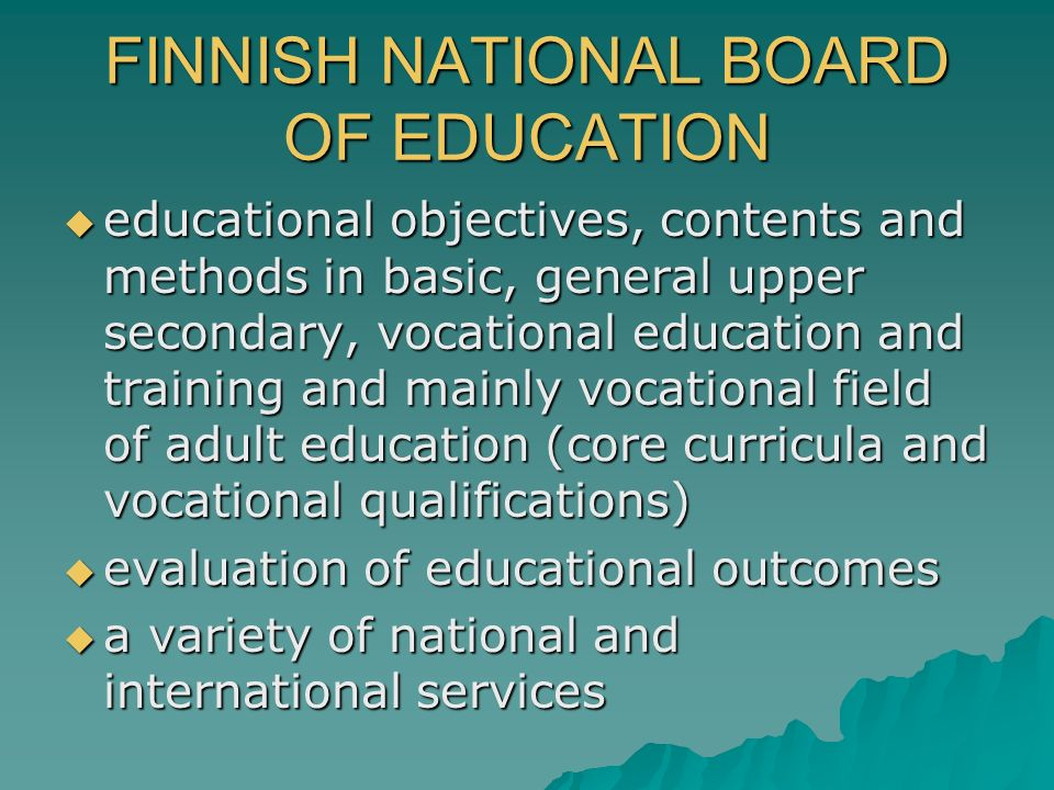 FINNISH NATIONAL BOARD OF EDUCATION educational objectives, contents and methods in basic, general upper secondary, vocational education and training