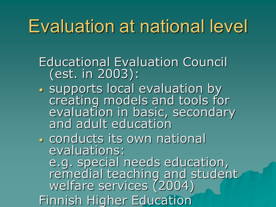 Evaluation at national level Educational Evaluation Council (est. in 2003): supports local evaluation by creating models and tools for evaluation in b