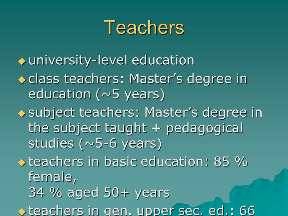 Teachers university-level education university-level education class teachers: Masters degree in education (~5 years) class teachers: Masters degree i