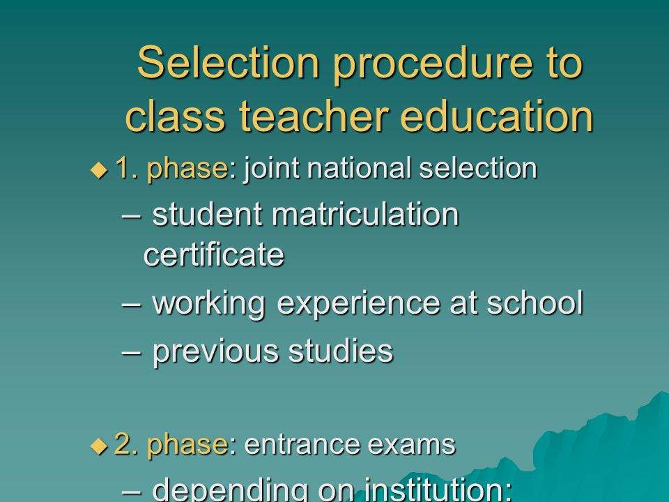 Selection procedure to class teacher education 1. phase: joint national selection 1. phase: joint national selection – student matriculation certifica