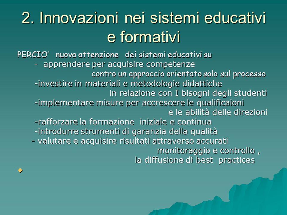2. Innovazioni nei sistemi educativi e formativi PERCIO nuova attenzione dei sistemi educativi su - apprendere per acquisire competenze - apprendere p