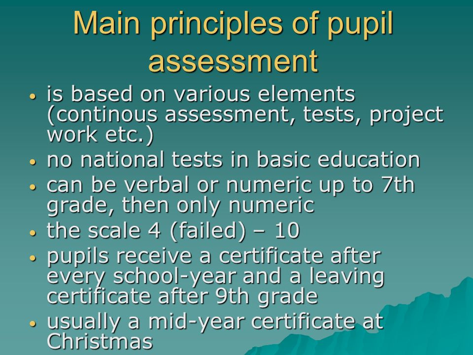 Main principles of pupil assessment is based on various elements (continous assessment, tests, project work etc.) is based on various elements (contin