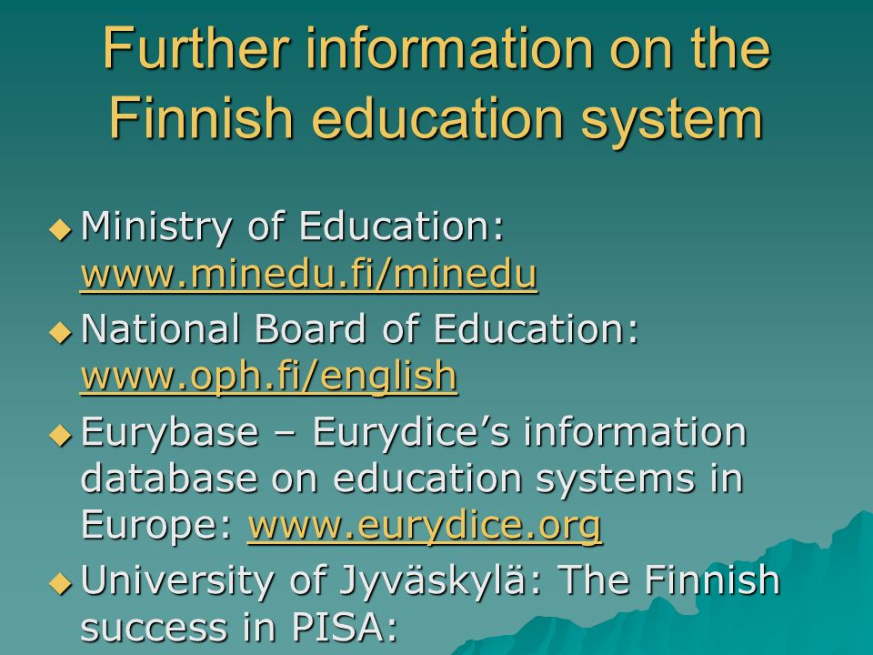 Further information on the Finnish education system Ministry of Education: www.minedu.fi/minedu Ministry of Education: www.minedu.fi/minedu www.minedu