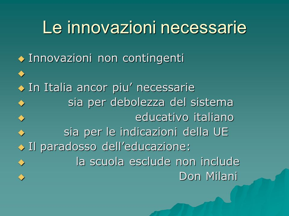 Le innovazioni necessarie Innovazioni non contingenti Innovazioni non contingenti In Italia ancor piu necessarie In Italia ancor piu necessarie sia pe