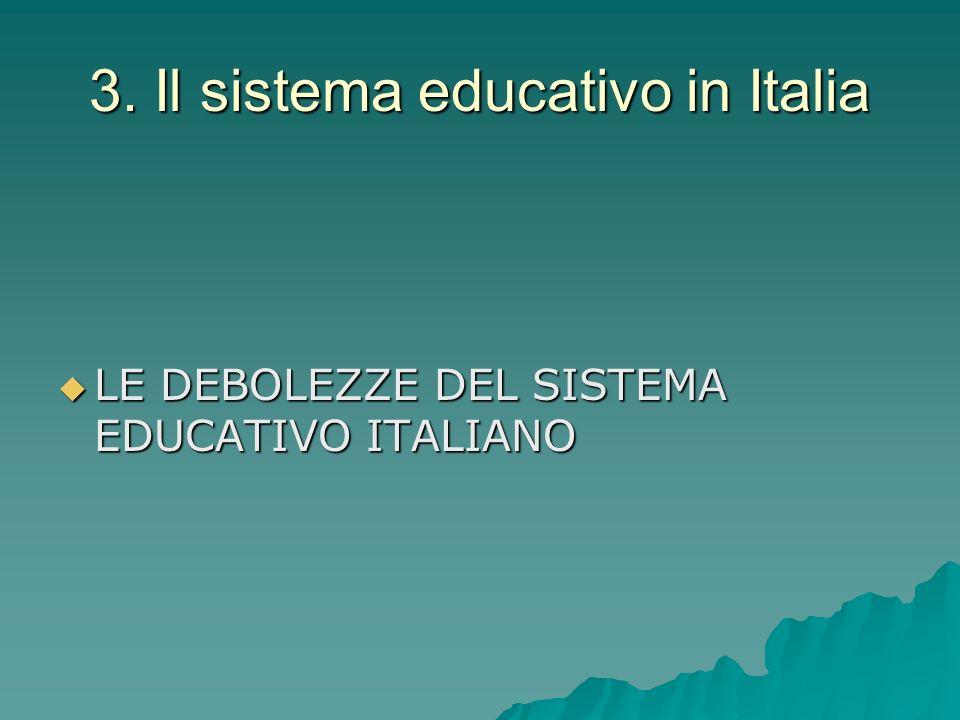 3. Il sistema educativo in Italia LE DEBOLEZZE DEL SISTEMA EDUCATIVO ITALIANO LE DEBOLEZZE DEL SISTEMA EDUCATIVO ITALIANO