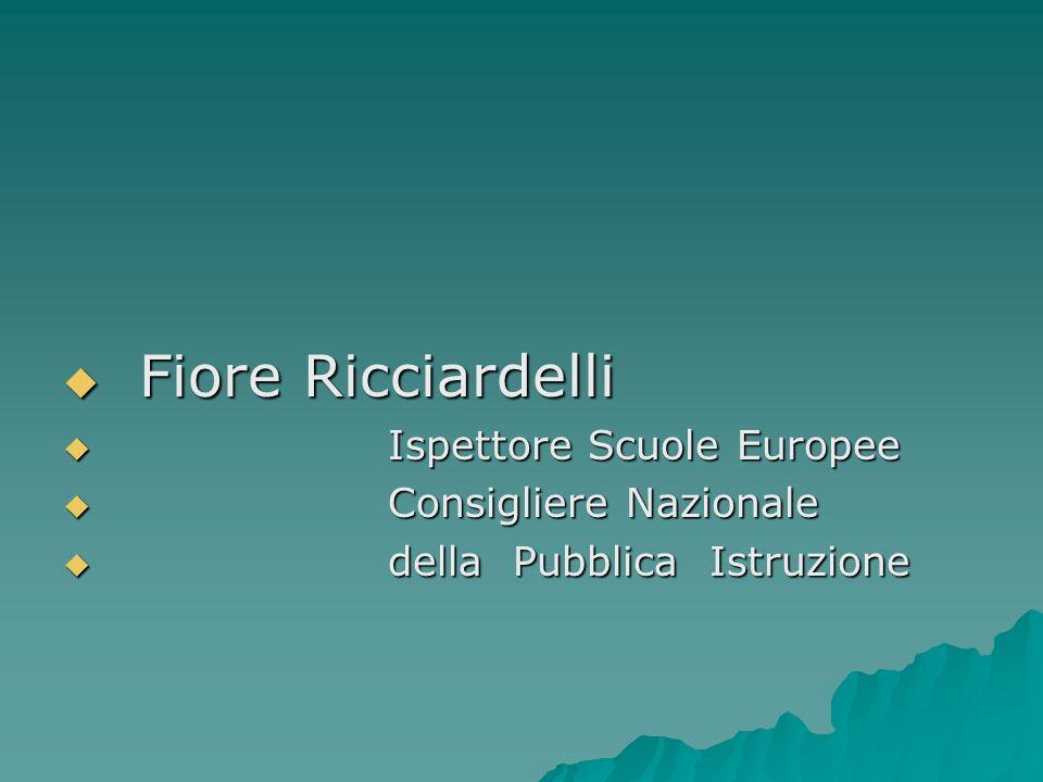 Fiore Ricciardelli Fiore Ricciardelli Ispettore Scuole Europee Ispettore Scuole Europee Consigliere Nazionale Consigliere Nazionale della Pubblica Ist