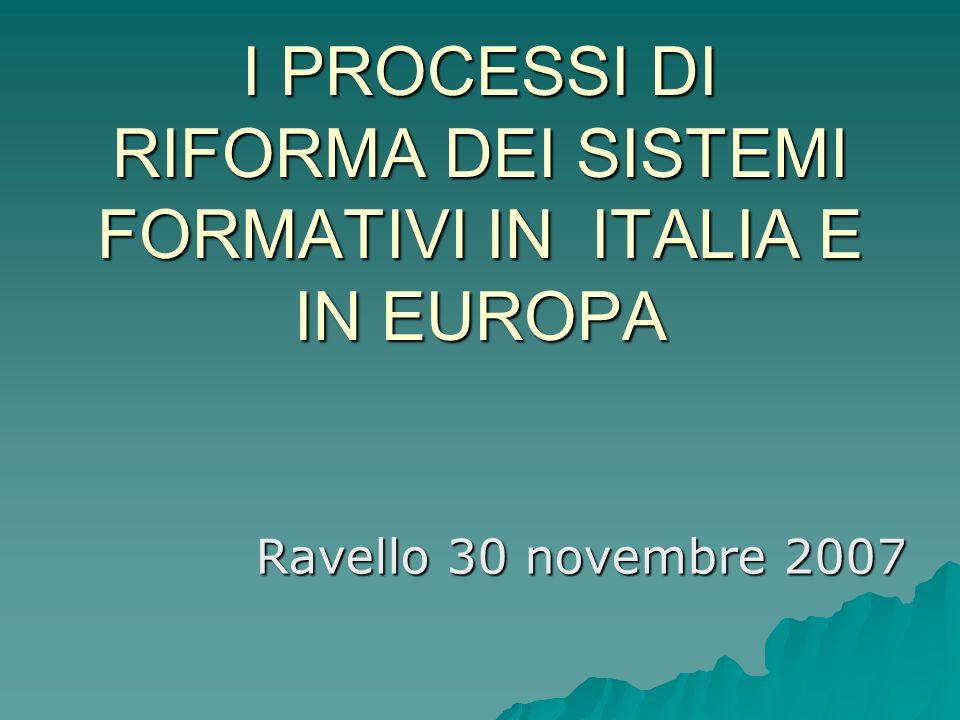 I PROCESSI DI RIFORMA DEI SISTEMI FORMATIVI IN ITALIA E IN EUROPA Ravello 30 novembre 2007