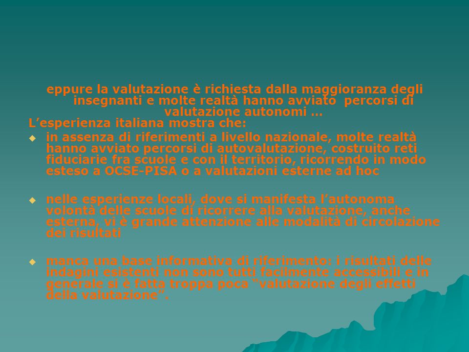 eppure la valutazione è richiesta dalla maggioranza degli insegnanti e molte realtà hanno avviato percorsi di valutazione autonomi … Lesperienza itali