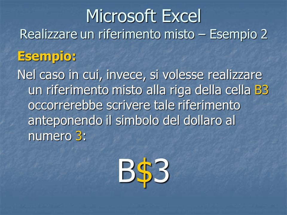 Microsoft Excel Realizzare un riferimento misto – Esempio 2 Esempio: Nel caso in cui, invece, si volesse realizzare un riferimento misto alla riga del