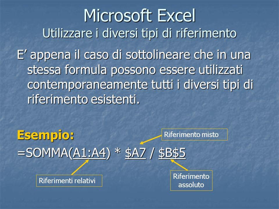 Microsoft Excel Utilizzare i diversi tipi di riferimento E appena il caso di sottolineare che in una stessa formula possono essere utilizzati contempo
