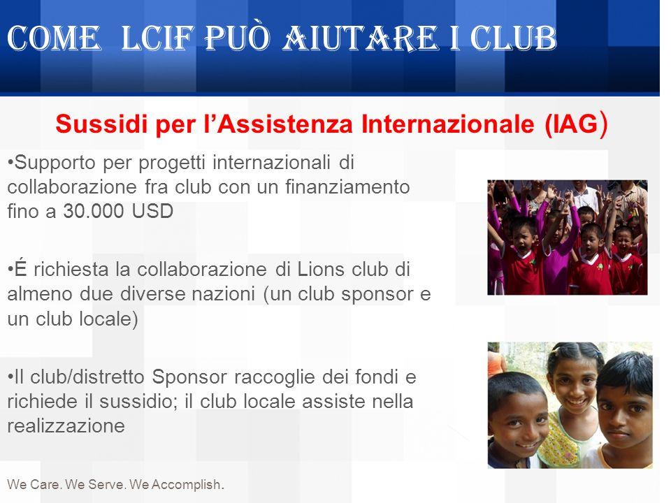 Come LCIF può aiutare i Club Sussidi per lAssistenza Internazionale (IAG ) Supporto per progetti internazionali di collaborazione fra club con un fina