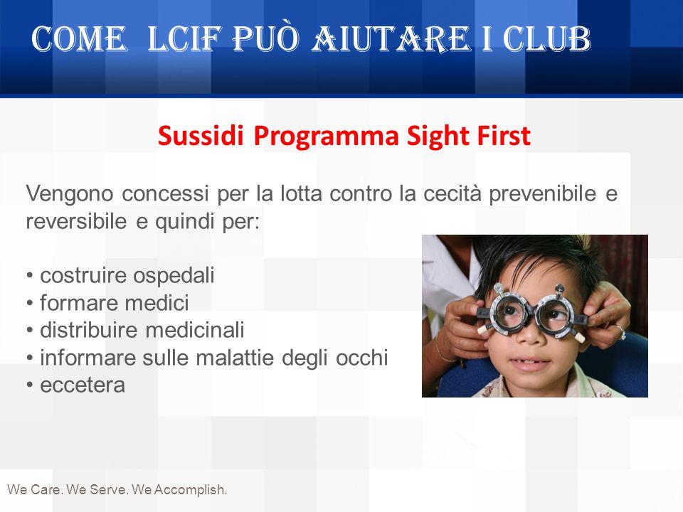 Come LCIF può aiutare i Club Sussidi Programma Sight First Vengono concessi per la lotta contro la cecità prevenibile e reversibile e quindi per: cost
