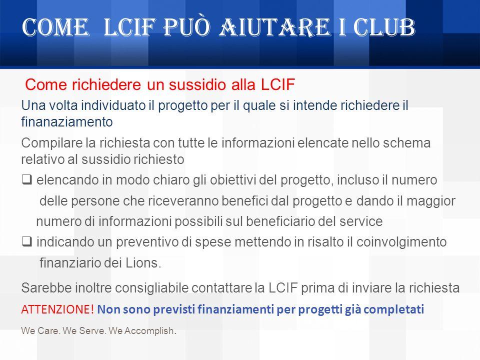 Come LCIF può aiutare i Club Una volta individuato il progetto per il quale si intende richiedere il finanaziamento Compilare la richiesta con tutte l