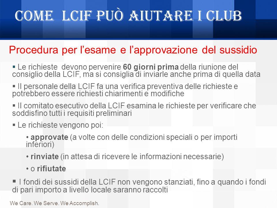 Come LCIF può aiutare i Club Le richieste devono pervenire 60 giorni prima della riunione del consiglio della LCIF, ma si consiglia di inviarle anche