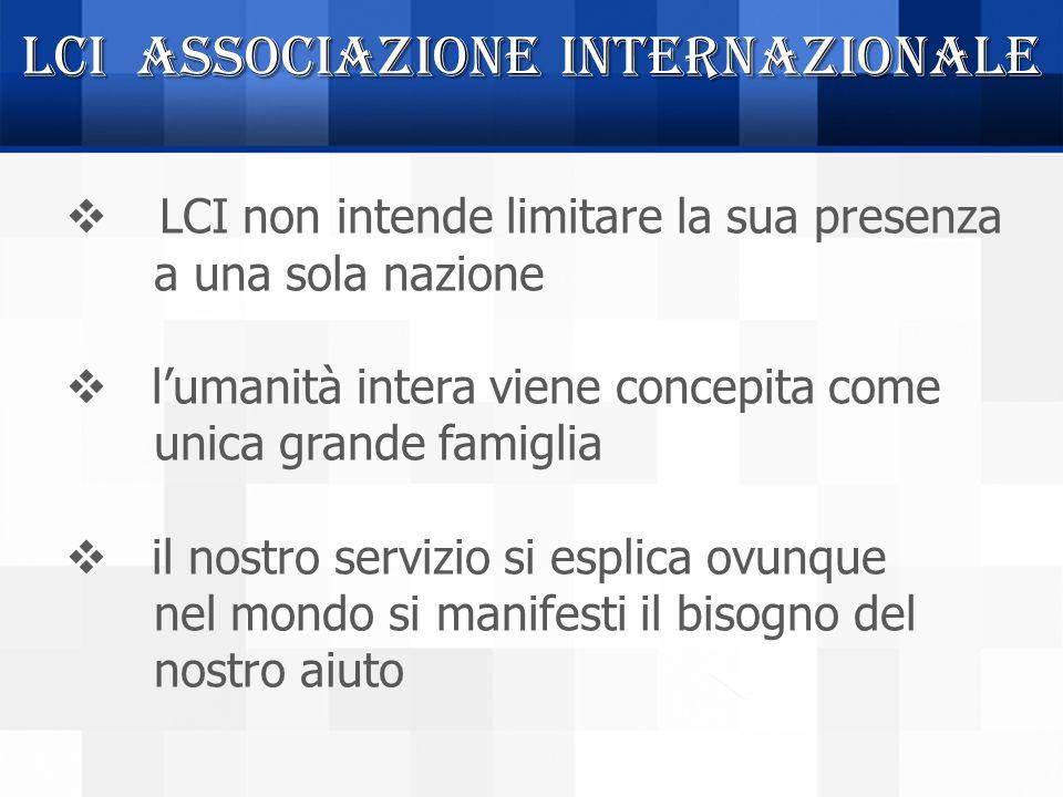 LCI Associazione Internazionale LCI non intende limitare la sua presenza a una sola nazione lumanità intera viene concepita come unica grande famiglia