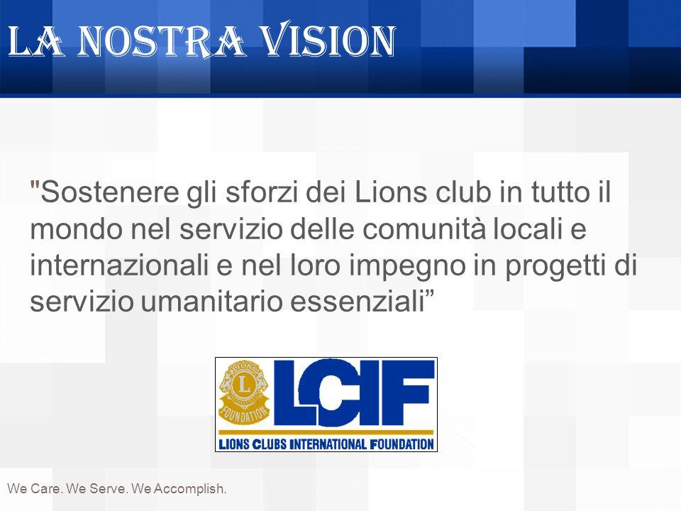 Tipi di sussidi LCIF StandardCore 4 Assistenza internazionale EmergenzaCatastrofi maggiori* SightFirst We Care.