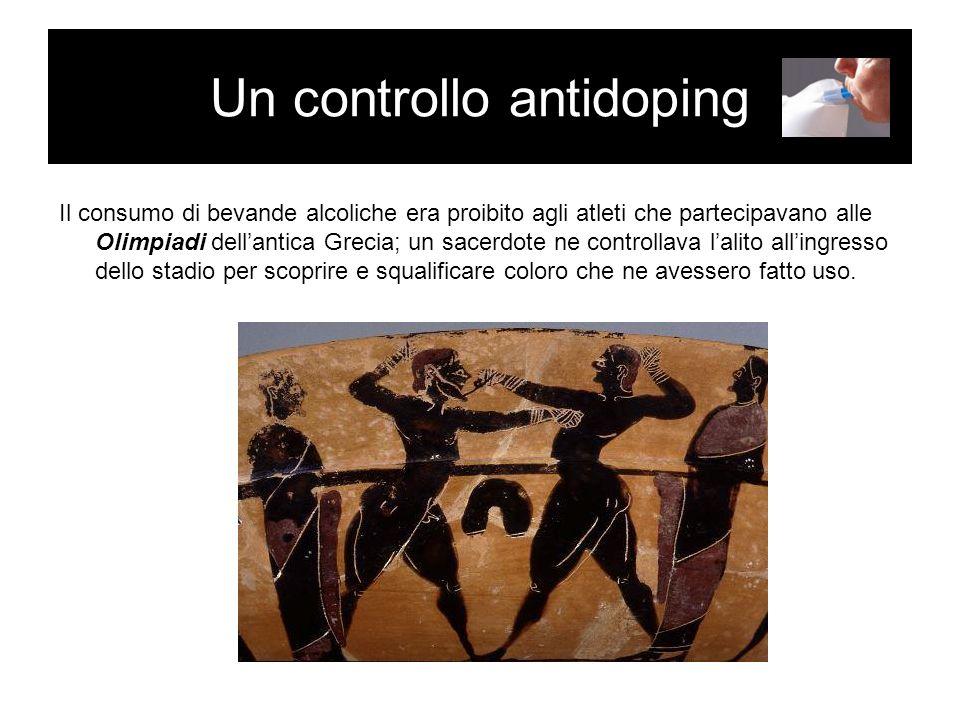 Un controllo antidoping Il consumo di bevande alcoliche era proibito agli atleti che partecipavano alle Olimpiadi dellantica Grecia; un sacerdote ne c