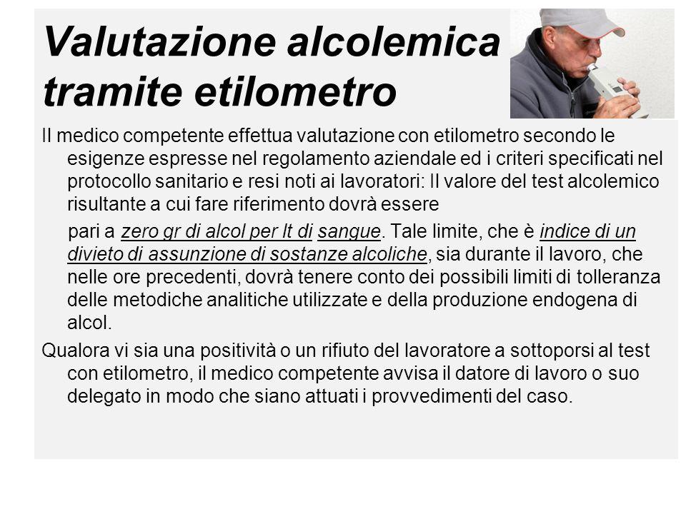 Valutazione alcolemica tramite etilometro Il medico competente effettua valutazione con etilometro secondo le esigenze espresse nel regolamento aziend