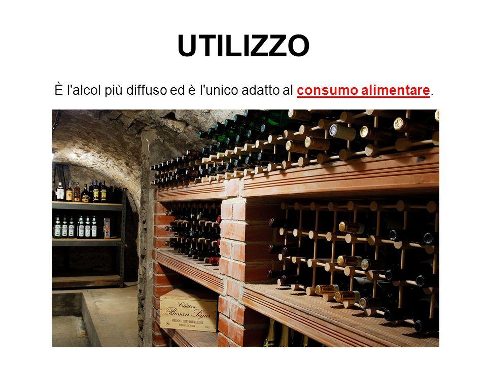 UTILIZZO È l'alcol più diffuso ed è l'unico adatto al consumo alimentare.
