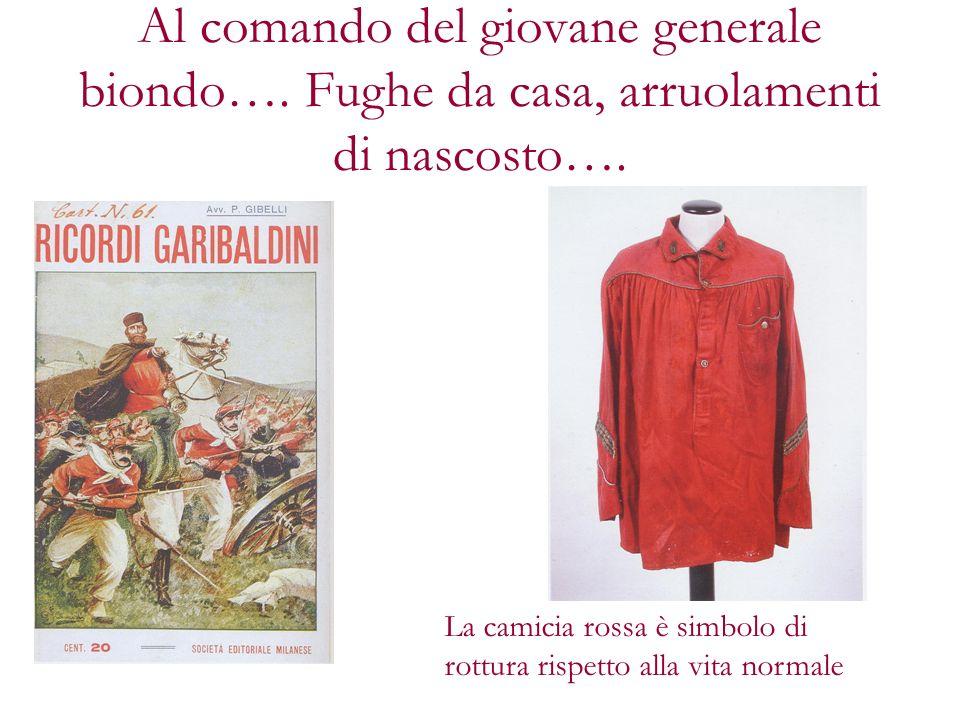 Al comando del giovane generale biondo…. Fughe da casa, arruolamenti di nascosto…. La camicia rossa è simbolo di rottura rispetto alla vita normale