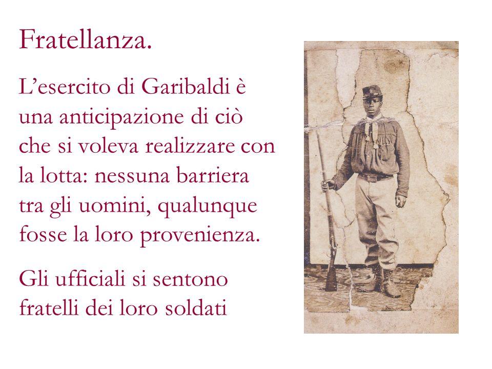 Fratellanza. Lesercito di Garibaldi è una anticipazione di ciò che si voleva realizzare con la lotta: nessuna barriera tra gli uomini, qualunque fosse