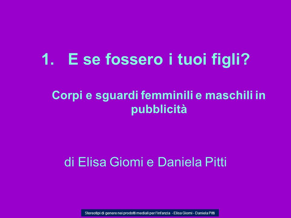 …o una casa… Stereotipi di genere nei prodotti mediali per linfanzia - Elisa Giomi - Daniela Pitti