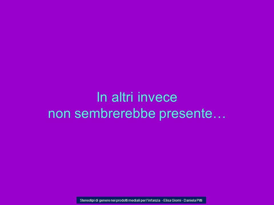 In altri invece non sembrerebbe presente… Stereotipi di genere nei prodotti mediali per linfanzia - Elisa Giomi - Daniela Pitti