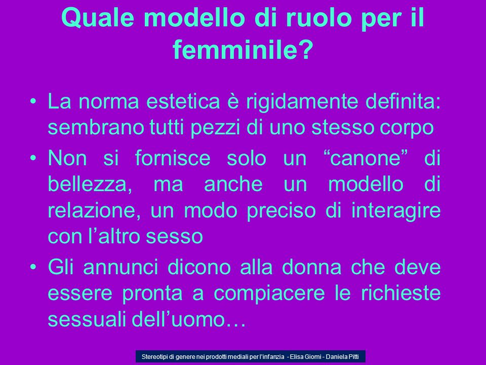 Quale modello di ruolo per il femminile? La norma estetica è rigidamente definita: sembrano tutti pezzi di uno stesso corpo Non si fornisce solo un ca