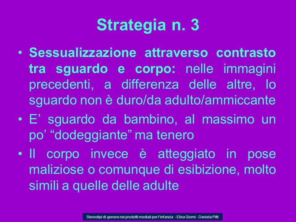 Strategia n. 3 Sessualizzazione attraverso contrasto tra sguardo e corpo: nelle immagini precedenti, a differenza delle altre, lo sguardo non è duro/d