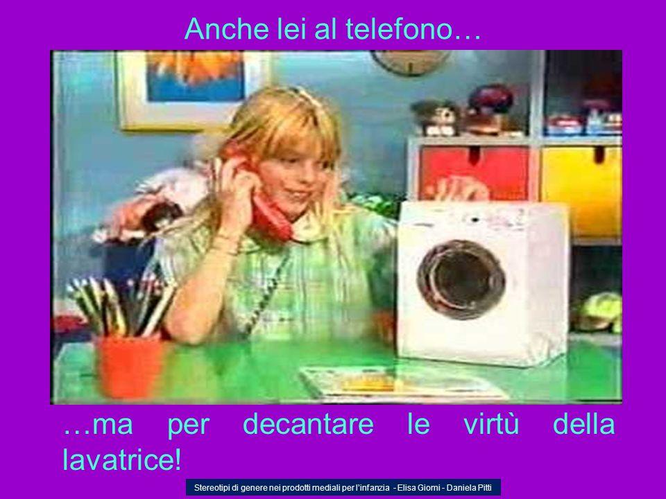Anche lei al telefono… …ma per decantare le virtù della lavatrice! Stereotipi di genere nei prodotti mediali per linfanzia - Elisa Giomi - Daniela Pit