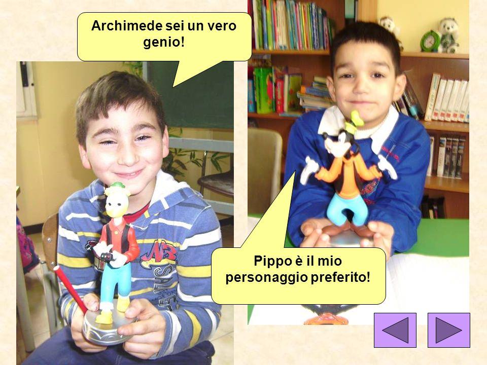 Archimede sei un vero genio! Pippo è il mio personaggio preferito!
