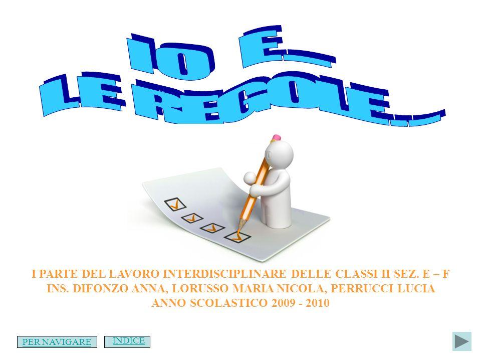 INDICE I PARTE DEL LAVORO INTERDISCIPLINARE DELLE CLASSI II SEZ. E – F INS. DIFONZO ANNA, LORUSSO MARIA NICOLA, PERRUCCI LUCIA ANNO SCOLASTICO 2009 -