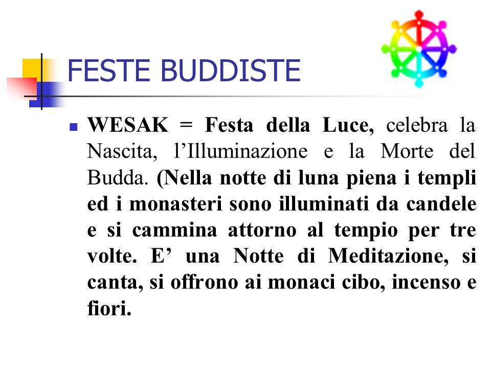 FESTE BUDDISTE WESAK = Festa della Luce, celebra la Nascita, lIlluminazione e la Morte del Budda. (Nella notte di luna piena i templi ed i monasteri s