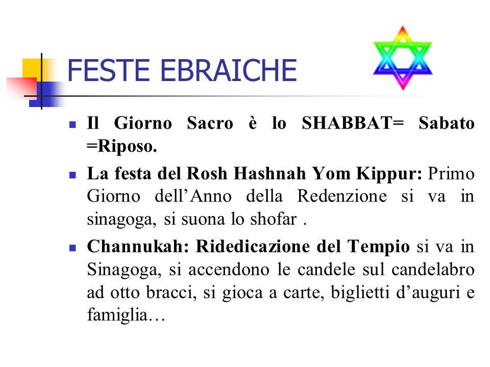 FESTE EBRAICHE Il Giorno Sacro è lo SHABBAT= Sabato =Riposo. La festa del Rosh Hashnah Yom Kippur: Primo Giorno dellAnno della Redenzione si va in sin