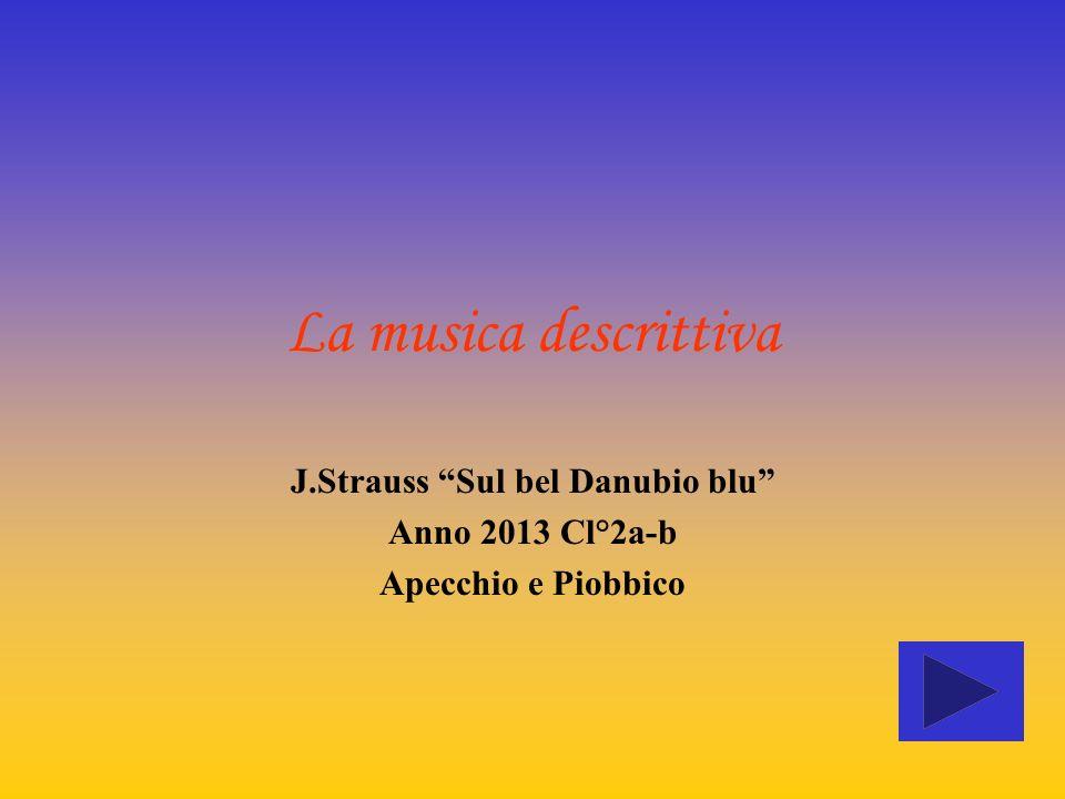 La musica descrittiva J.Strauss Sul bel Danubio blu Anno 2013 Cl°2a-b Apecchio e Piobbico